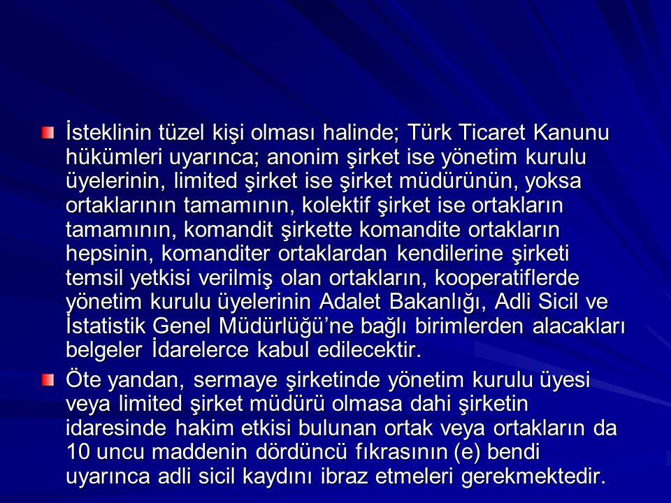 İsteklinin tüzel kişi olması halinde; Türk Ticaret Kanunu hükümleri uyarınca; anonim şirket ise yönetim kurulu üyelerinin, limited şirket ise şirket m