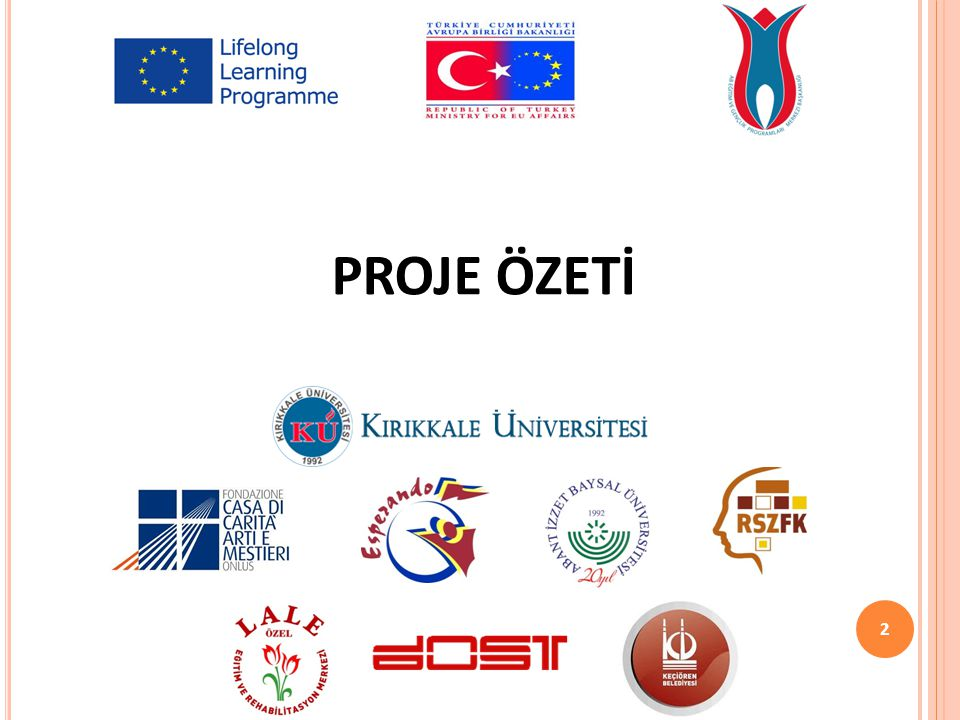HAYATBOYU ÖĞRENİM PROGRAMI LEONARDO DA VINCI Projenin Adı: Engelli Yetişkinler için Mesleki Uygunluk Modeli Geliştirilmesi Proje Sahibi Kurum:Kırıkkale Üniversitesi, Fen Edebiyat Fakültesi Proje Türü: Yenilik Transferi Proje Süresi: 24 ay (Ekim 2012-Eylül 2014) 3