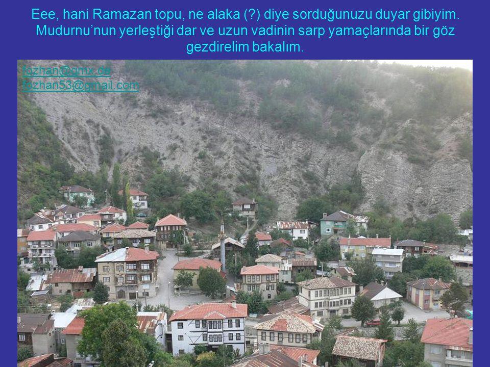 Eski Osmanlı Evleri yalnızca Safrabolu'da bulunmuyor... Eee, hani Ramazan topu, ne alaka (?) diye sorduğunuzu duyar gibiyim. Mudurnu'nun yerleştiği da