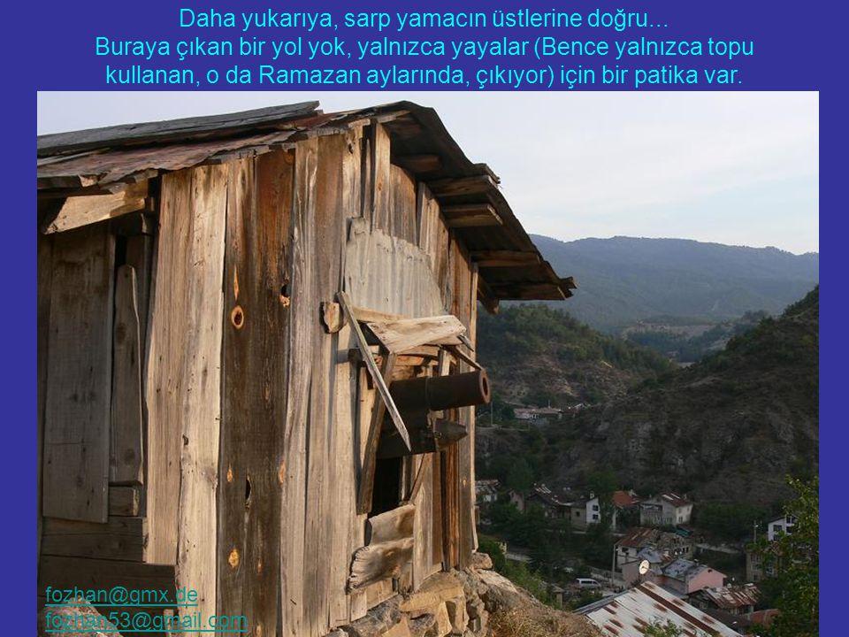 Eski Osmanlı Evleri yalnızca Safrabolu'da bulunmuyor... Daha yukarıya, sarp yamacın üstlerine doğru... Buraya çıkan bir yol yok, yalnızca yayalar (Ben