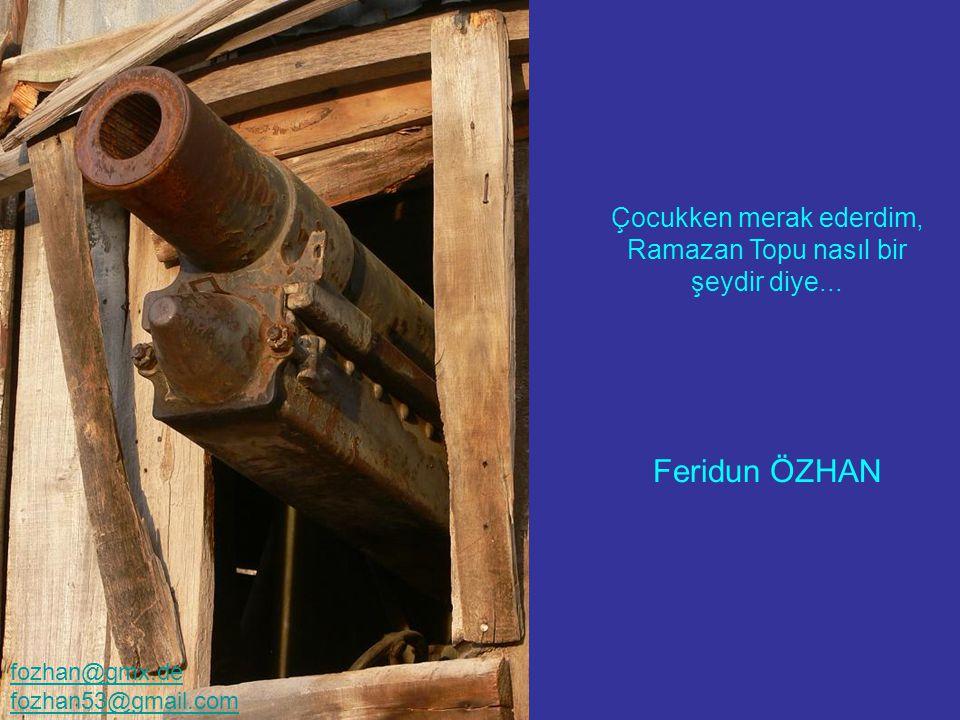 Eski Osmanlı Evleri yalnızca Safrabolu'da bulunmuyor... Çocukken merak ederdim, Ramazan Topu nasıl bir şeydir diye... Feridun ÖZHAN fozhan@gmx.de fozh