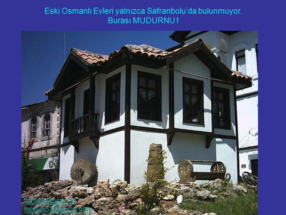 Eski Osmanlı Evleri yalnızca Safrabolu'da bulunmuyor... Eski Osmanlı Evleri yalnızca Safranbolu'da bulunmuyor. Burası MUDURNU ! fozhan@gmx.de fozhan53
