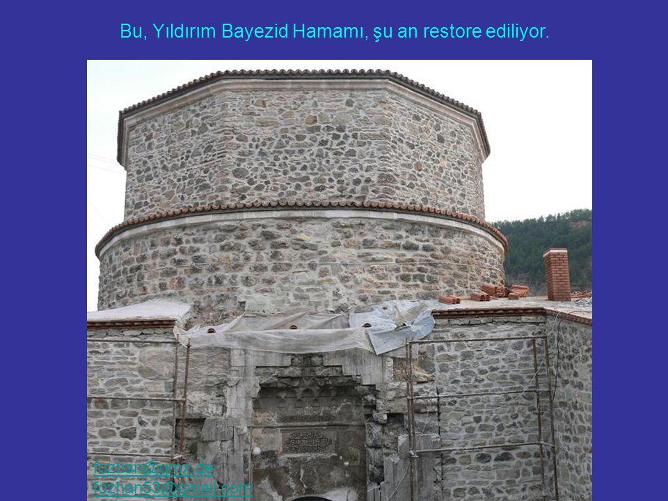 Bu, Yıldırım Bayezid Hamamı, şu an restore ediliyor. fozhan@gmx.de fozhan53@gmail.com
