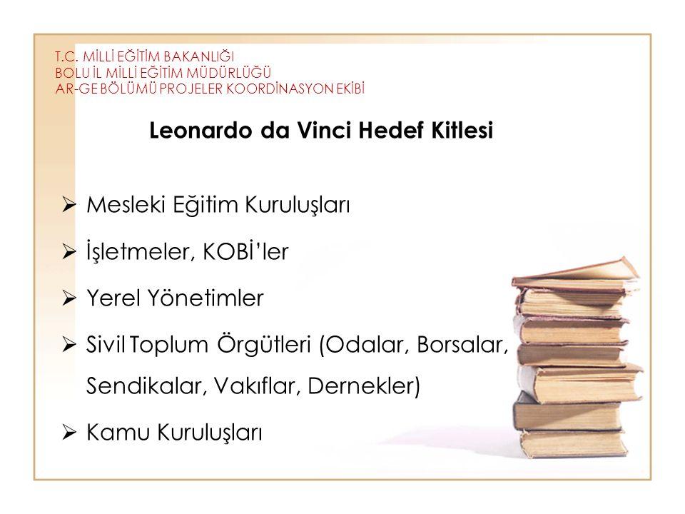 T.C. MİLLİ EĞİTİM BAKANLIĞI BOLU İL MİLLİ EĞİTİM MÜDÜRLÜĞÜ AR-GE BÖLÜMÜ PROJELER KOORDİNASYON EKİBİ Leonardo da Vinci Hedef Kitlesi  Mesleki Eğitim K