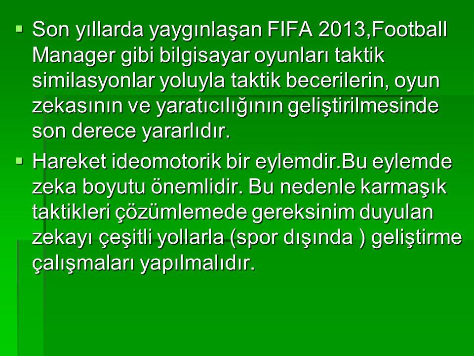  Son yıllarda yaygınlaşan FIFA 2013,Football Manager gibi bilgisayar oyunları taktik similasyonlar yoluyla taktik becerilerin, oyun zekasının ve yara