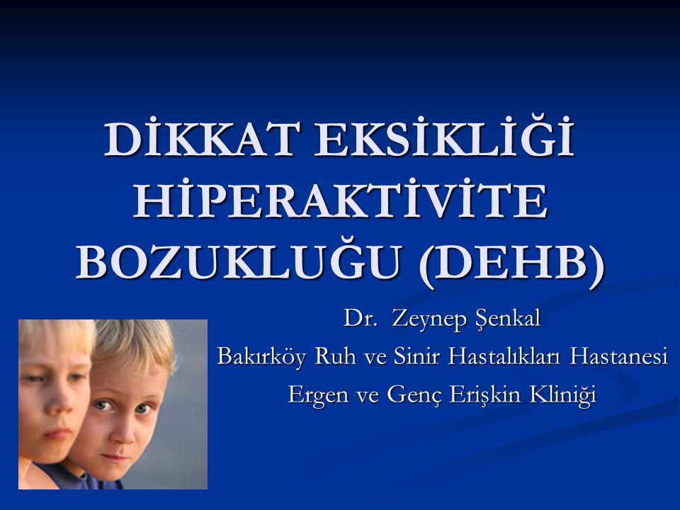 DİKKAT EKSİKLİĞİ HİPERAKTİVİTE BOZUKLUĞU (DEHB) Dr.