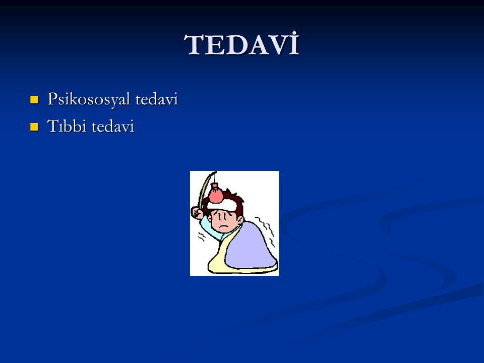 TEDAVİ Psikososyal tedavi Psikososyal tedavi Tıbbi tedavi Tıbbi tedavi