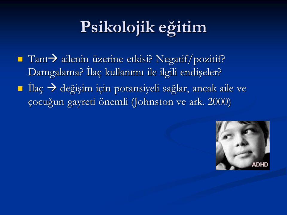 Psikolojik eğitim Tanı  ailenin üzerine etkisi.Negatif/pozitif.