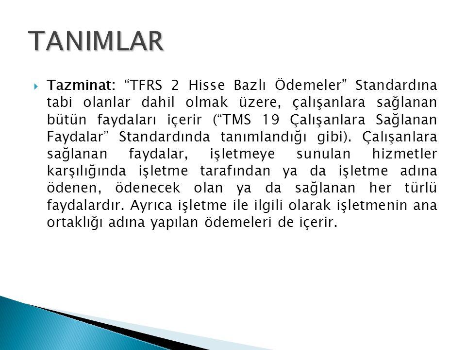 """ Tazminat: """"TFRS 2 Hisse Bazlı Ödemeler"""" Standardına tabi olanlar dahil olmak üzere, çalışanlara sağlanan bütün faydaları içerir (""""TMS 19 Çalışanlara"""