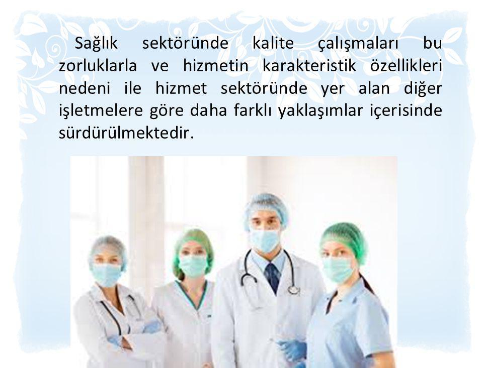 Sağlık sektöründe kalite çalışmaları bu zorluklarla ve hizmetin karakteristik özellikleri nedeni ile hizmet sektöründe yer alan diğer işletmelere göre