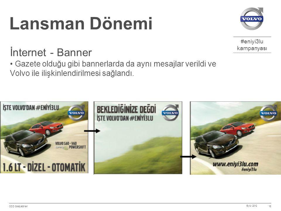 #eniyi3lu kampanyası Eylül 2012 ODD Gladyatörleri 15 Lansman Dönemi İnternet - Banner Gazete olduğu gibi bannerlarda da aynı mesajlar verildi ve Volvo ile ilişkinlendirilmesi sağlandı.