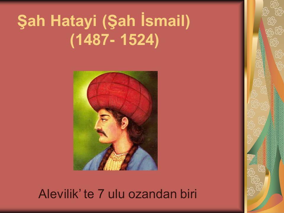 Şah Hatayi (Şah İsmail) (1487- 1524) Alevilik' te 7 ulu ozandan biri