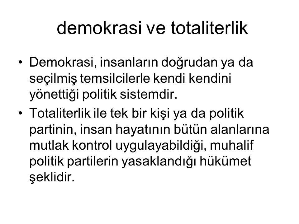demokrasi ve totaliterlik Demokrasi, insanların doğrudan ya da seçilmiş temsilcilerle kendi kendini yönettiği politik sistemdir.