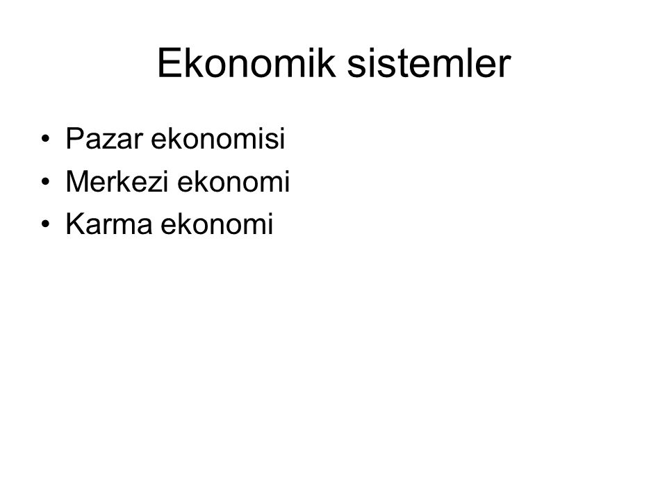 Ekonomik sistemler Pazar ekonomisi Merkezi ekonomi Karma ekonomi