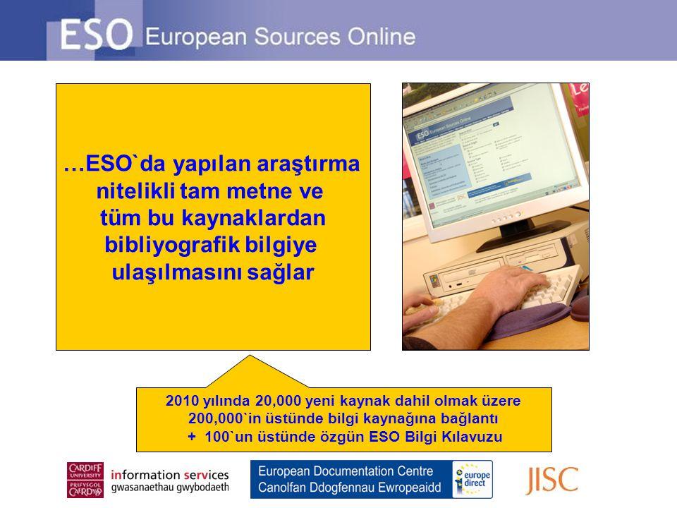 …ESO`da yapılan araştırma nitelikli tam metne ve tüm bu kaynaklardan bibliyografik bilgiye ulaşılmasını sağlar 2010 yılında 20,000 yeni kaynak dahil o