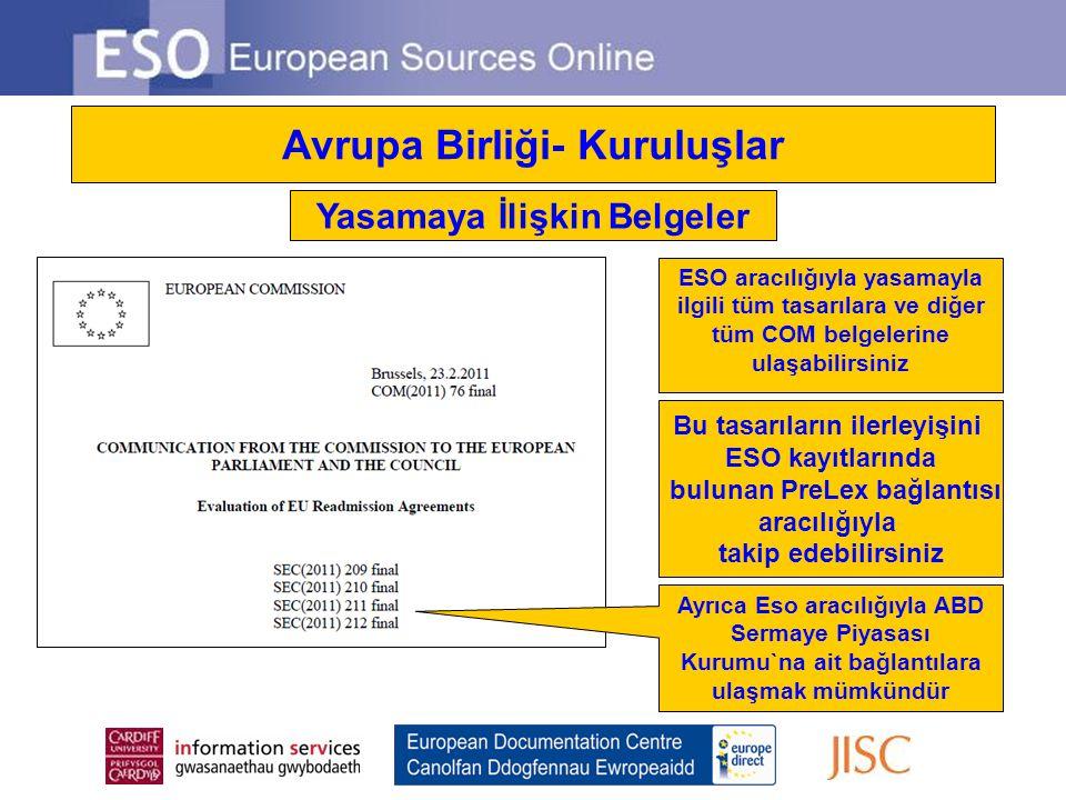 Avrupa Birliği- Kuruluşlar ESO aracılığıyla yasamayla ilgili tüm tasarılara ve diğer tüm COM belgelerine ulaşabilirsiniz Bu tasarıların ilerleyişini E