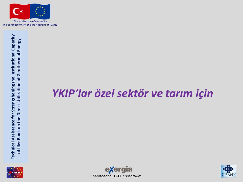 Member of Consortium This project is co-financed by the European Union and the Republic of Turkey YKIP'lar özel sektör ve tarım için