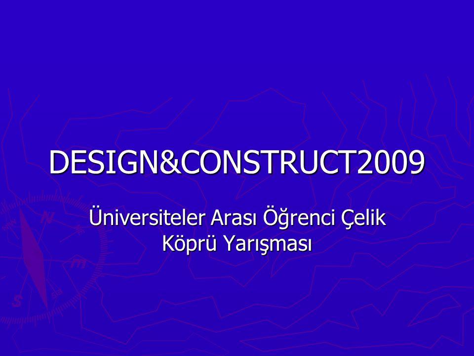 DESIGN&CONSTRUCT2009 Üniversiteler Arası Öğrenci Çelik Köprü Yarışması