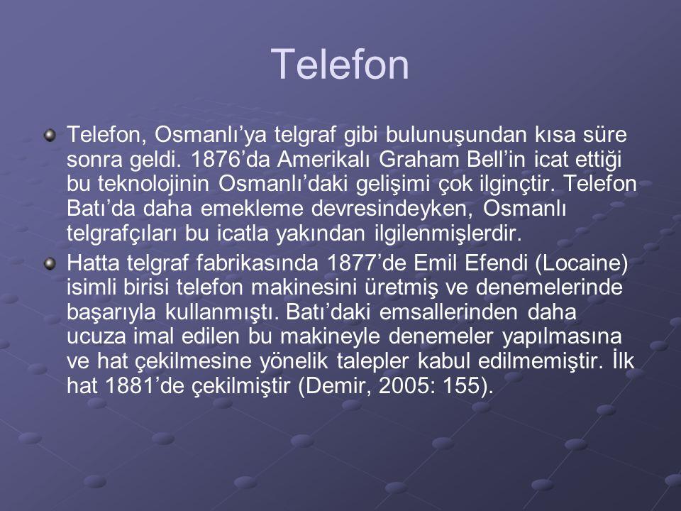 Telefon Telefon, Osmanlı'ya telgraf gibi bulunuşundan kısa süre sonra geldi.