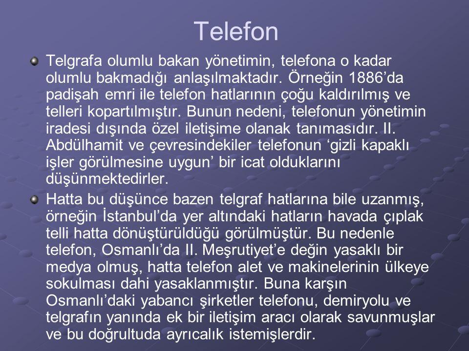 Telefon Telgrafa olumlu bakan yönetimin, telefona o kadar olumlu bakmadığı anlaşılmaktadır.
