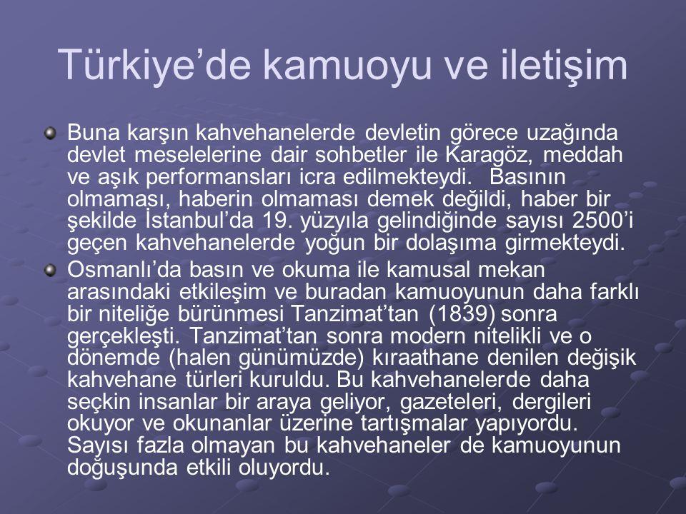 Türkiye'de kamuoyu ve iletişim Buna karşın kahvehanelerde devletin görece uzağında devlet meselelerine dair sohbetler ile Karagöz, meddah ve aşık performansları icra edilmekteydi.