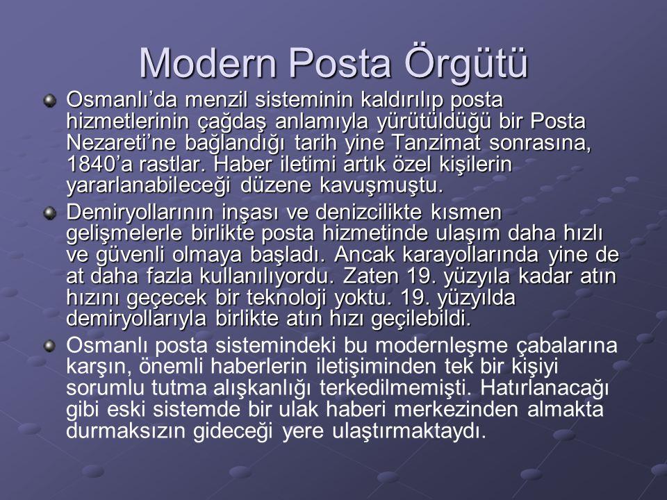 Modern Posta Örgütü Osmanlı'da menzil sisteminin kaldırılıp posta hizmetlerinin çağdaş anlamıyla yürütüldüğü bir Posta Nezareti'ne bağlandığı tarih yine Tanzimat sonrasına, 1840'a rastlar.