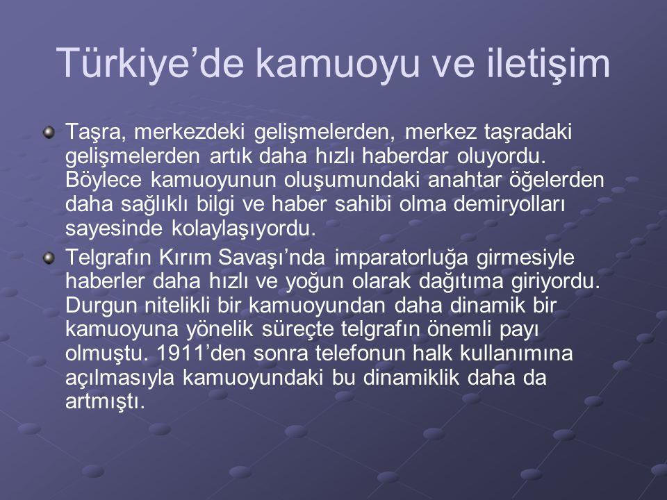 Türkiye'de kamuoyu ve iletişim Taşra, merkezdeki gelişmelerden, merkez taşradaki gelişmelerden artık daha hızlı haberdar oluyordu.