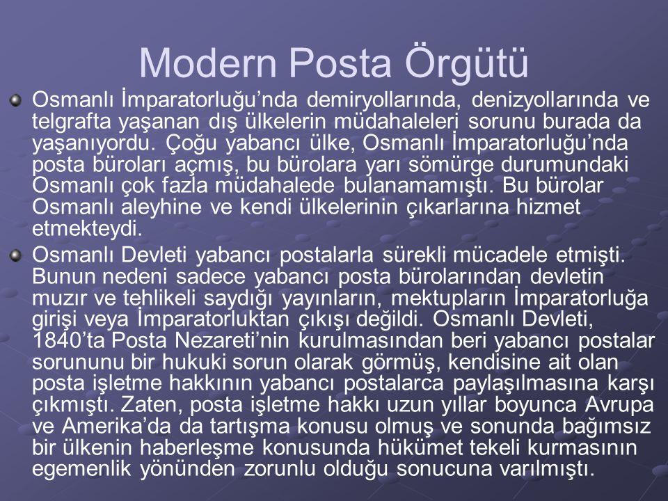 Modern Posta Örgütü Dolayısıyla Osmanlı Devleti hukuksal anlamda bu konuda haklıydı, ancak yarı sömürge durumunun getirdiği statü bu konuda da yeterince başarılı olmasını engelliyordu.