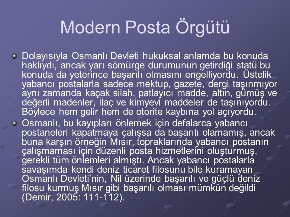 Modern Posta Örgütü Deniz taşımacılığı konusunda güçsüz olan Osmanlı Devleti, ülkenin her yanına mektup götürmek için yabancı postalara göz yummak zorunda kalmış ve zaman zaman onların gemilerinden yararlanmıştır.