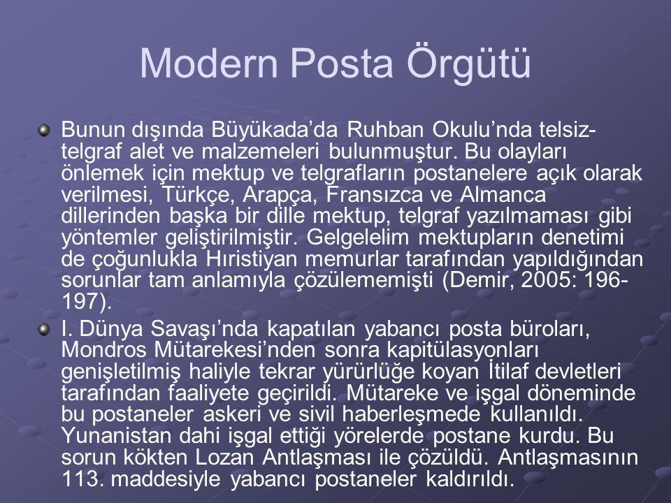 Modern Posta Örgütü Bunun dışında Büyükada'da Ruhban Okulu'nda telsiz- telgraf alet ve malzemeleri bulunmuştur.