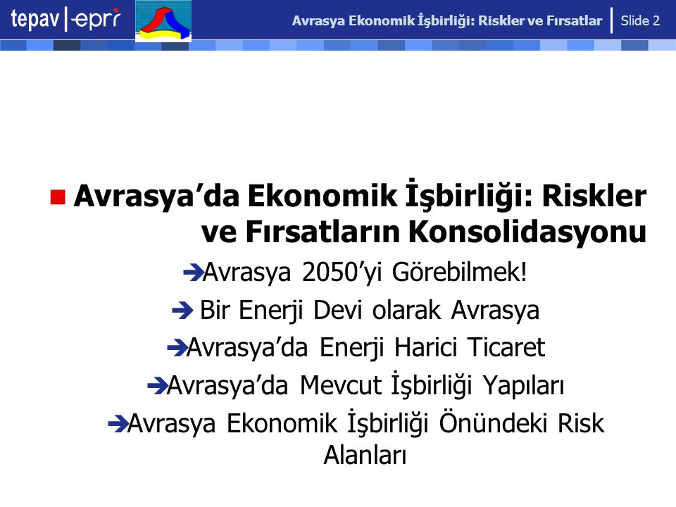 Avrasya Ekonomik İşbirliği: Riskler ve Fırsatlar Slide 2 Avrasya'da Ekonomik İşbirliği: Riskler ve Fırsatların Konsolidasyonu  Avrasya 2050'yi Görebilmek.