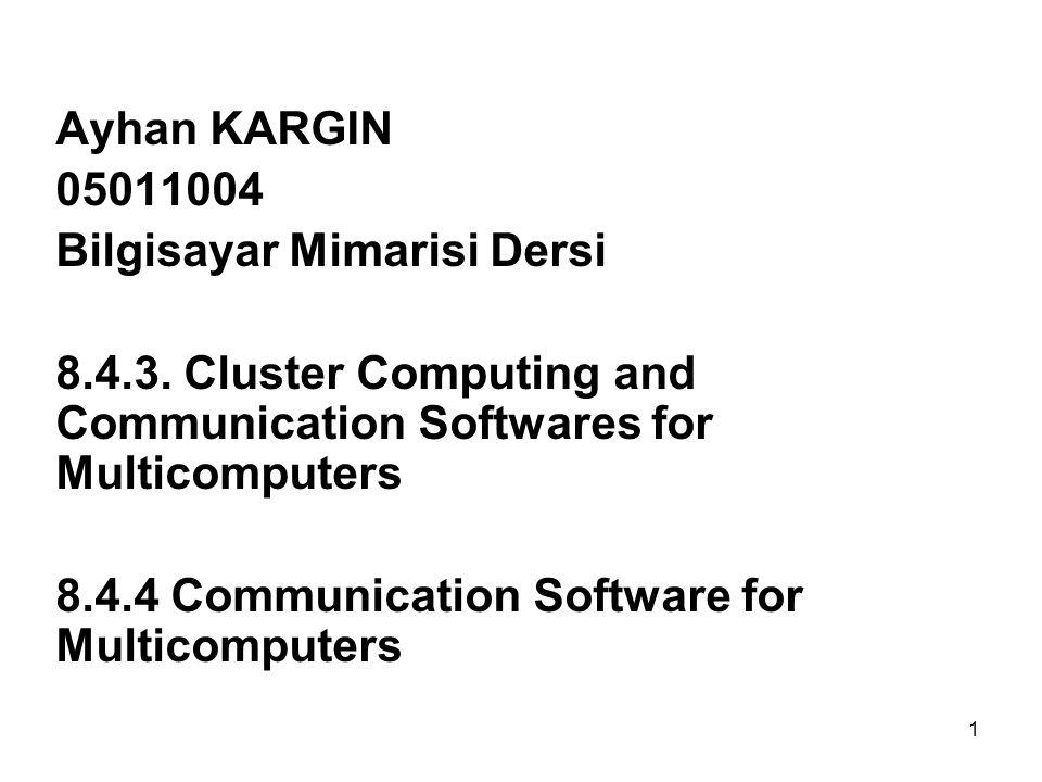 1 Ayhan KARGIN 05011004 Bilgisayar Mimarisi Dersi 8.4.3. Cluster Computing and Communication Softwares for Multicomputers 8.4.4 Communication Software