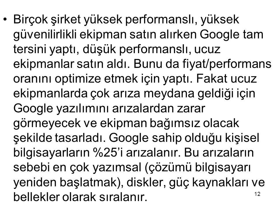 12 Birçok şirket yüksek performanslı, yüksek güvenilirlikli ekipman satın alırken Google tam tersini yaptı, düşük performanslı, ucuz ekipmanlar satın
