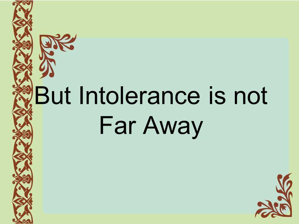 But Intolerance is not Far Away