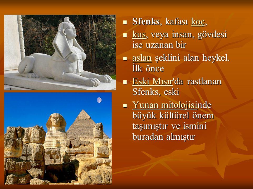 Sfenks, kafası koç, Sfenks, kafası koç,koç kuş, veya insan, gövdesi ise uzanan bir kuş, veya insan, gövdesi ise uzanan bir kuş aslan şeklini alan heyk