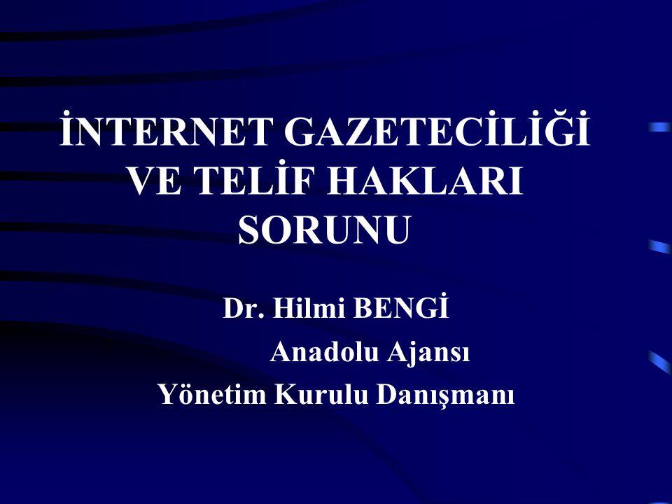 İNTERNET GAZETECİLİĞİ VE TELİF HAKLARI SORUNU Dr. Hilmi BENGİ Anadolu Ajansı Yönetim Kurulu Danışmanı