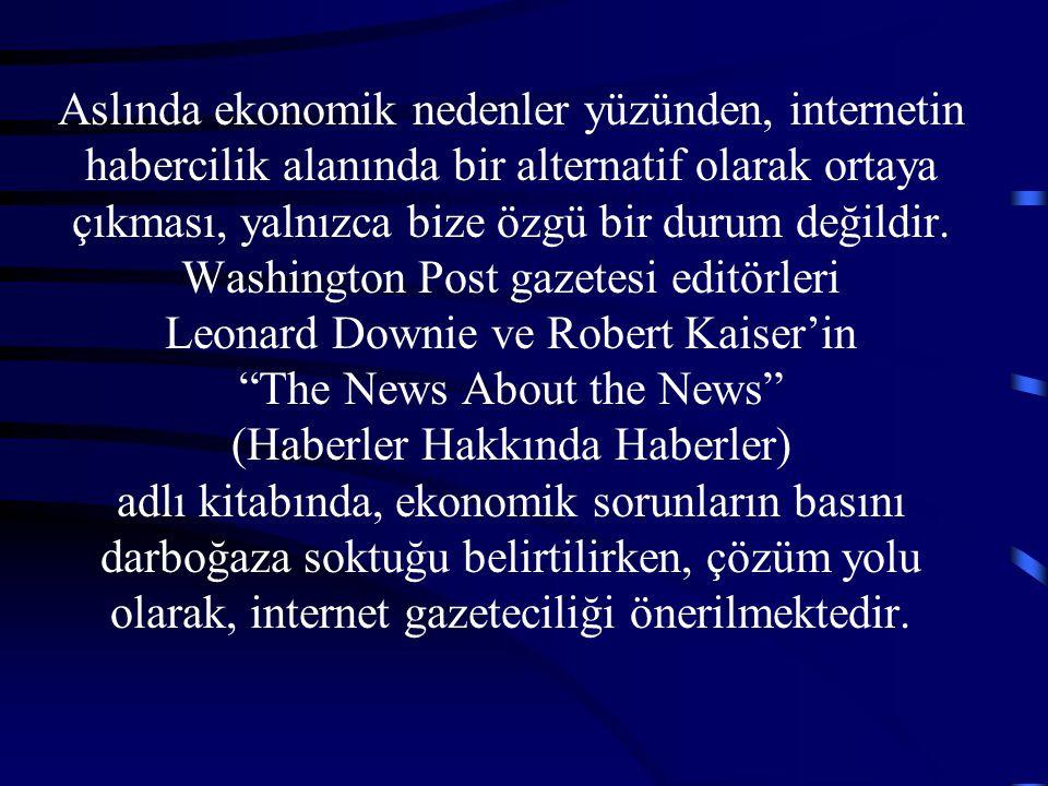 Aslında ekonomik nedenler yüzünden, internetin habercilik alanında bir alternatif olarak ortaya çıkması, yalnızca bize özgü bir durum değildir. Washin