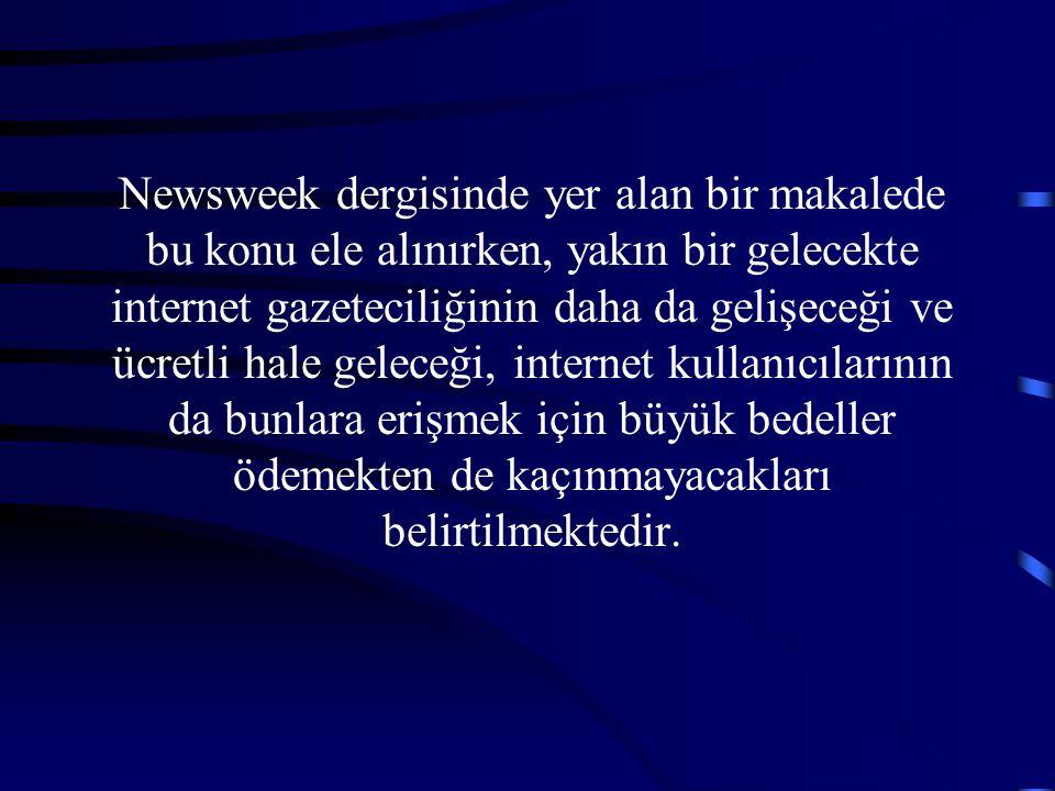 Newsweek dergisinde yer alan bir makalede bu konu ele alınırken, yakın bir gelecekte internet gazeteciliğinin daha da gelişeceği ve ücretli hale gelec