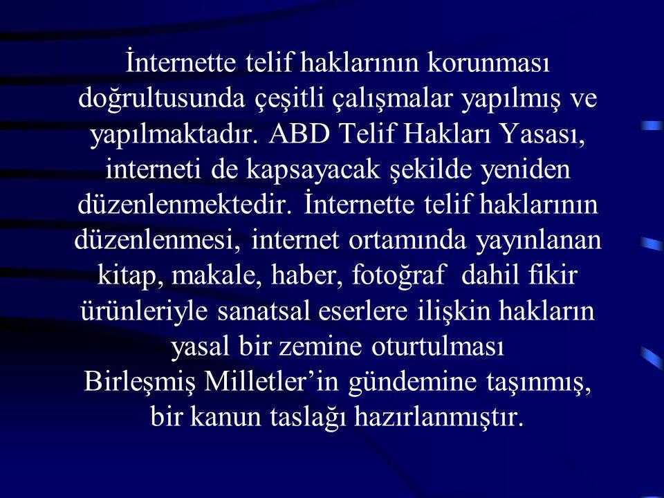 İnternette telif haklarının korunması doğrultusunda çeşitli çalışmalar yapılmış ve yapılmaktadır. ABD Telif Hakları Yasası, interneti de kapsayacak şe