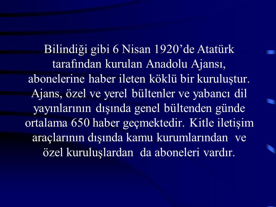 Bilindiği gibi 6 Nisan 1920'de Atatürk tarafından kurulan Anadolu Ajansı, abonelerine haber ileten köklü bir kuruluştur. Ajans, özel ve yerel bültenle