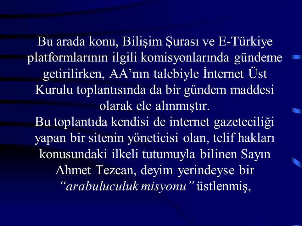 Bu arada konu, Bilişim Şurası ve E-Türkiye platformlarının ilgili komisyonlarında gündeme getirilirken, AA'nın talebiyle İnternet Üst Kurulu toplantıs