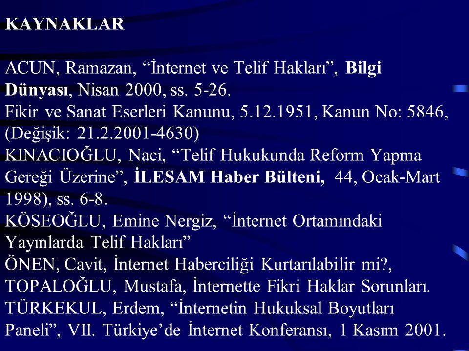 """KAYNAKLAR ACUN, Ramazan, """"İnternet ve Telif Hakları"""", Bilgi Dünyası, Nisan 2000, ss. 5-26. Fikir ve Sanat Eserleri Kanunu, 5.12.1951, Kanun No: 5846,"""