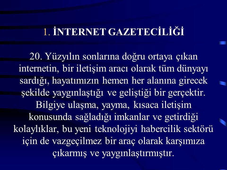 1. İNTERNET GAZETECİLİĞİ 20. Yüzyılın sonlarına doğru ortaya çıkan internetin, bir iletişim aracı olarak tüm dünyayı sardığı, hayatımızın hemen her al