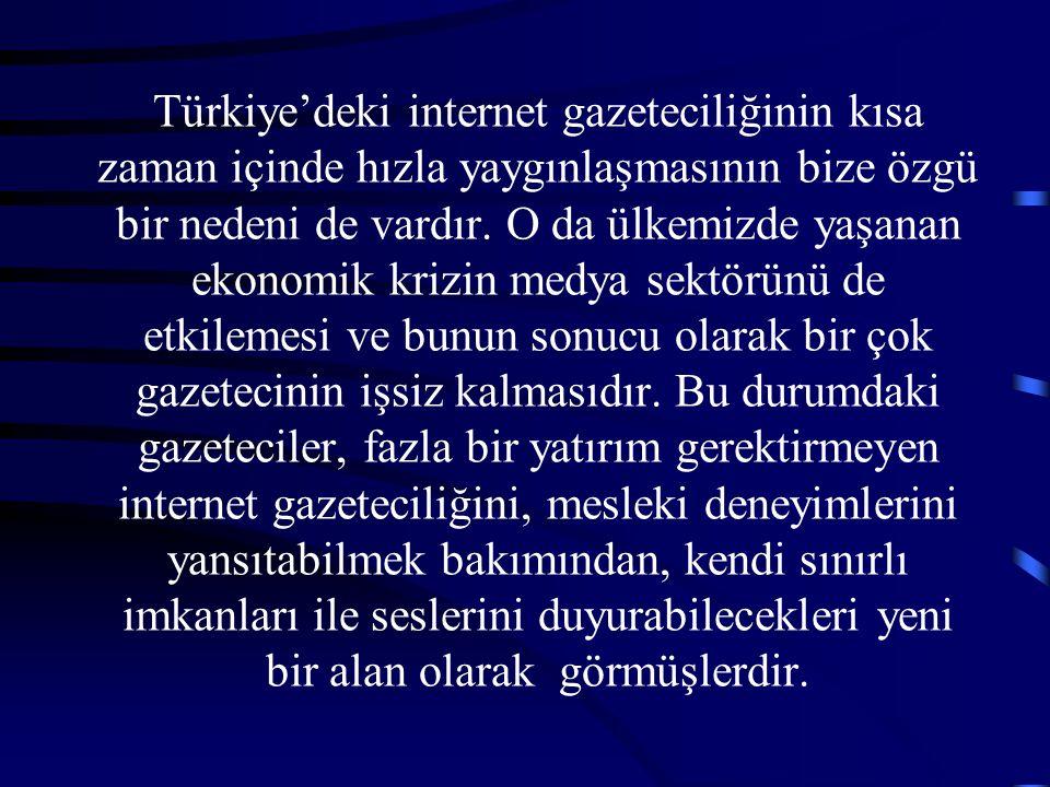 Türkiye'deki internet gazeteciliğinin kısa zaman içinde hızla yaygınlaşmasının bize özgü bir nedeni de vardır. O da ülkemizde yaşanan ekonomik krizin