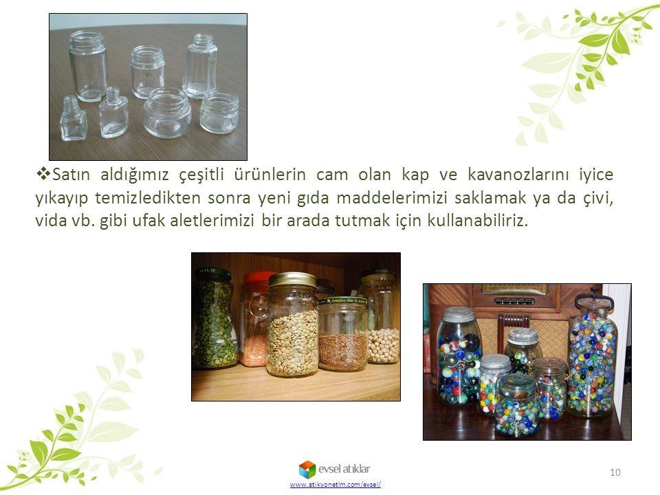 www.atikyonetim.com/evsel/ 10  Satın aldığımız çeşitli ürünlerin cam olan kap ve kavanozlarını iyice yıkayıp temizledikten sonra yeni gıda maddelerim