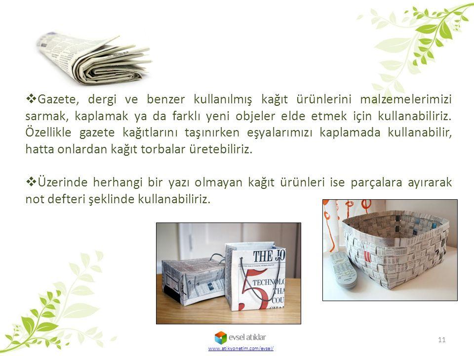 www.atikyonetim.com/evsel/ 11  Gazete, dergi ve benzer kullanılmış kağıt ürünlerini malzemelerimizi sarmak, kaplamak ya da farklı yeni objeler elde e