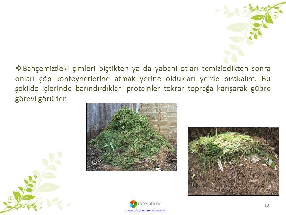 www.atikyonetim.com/evsel/ 18  Bahçemizdeki çimleri biçtikten ya da yabani otları temizledikten sonra onları çöp konteynerlerine atmak yerine oldukla