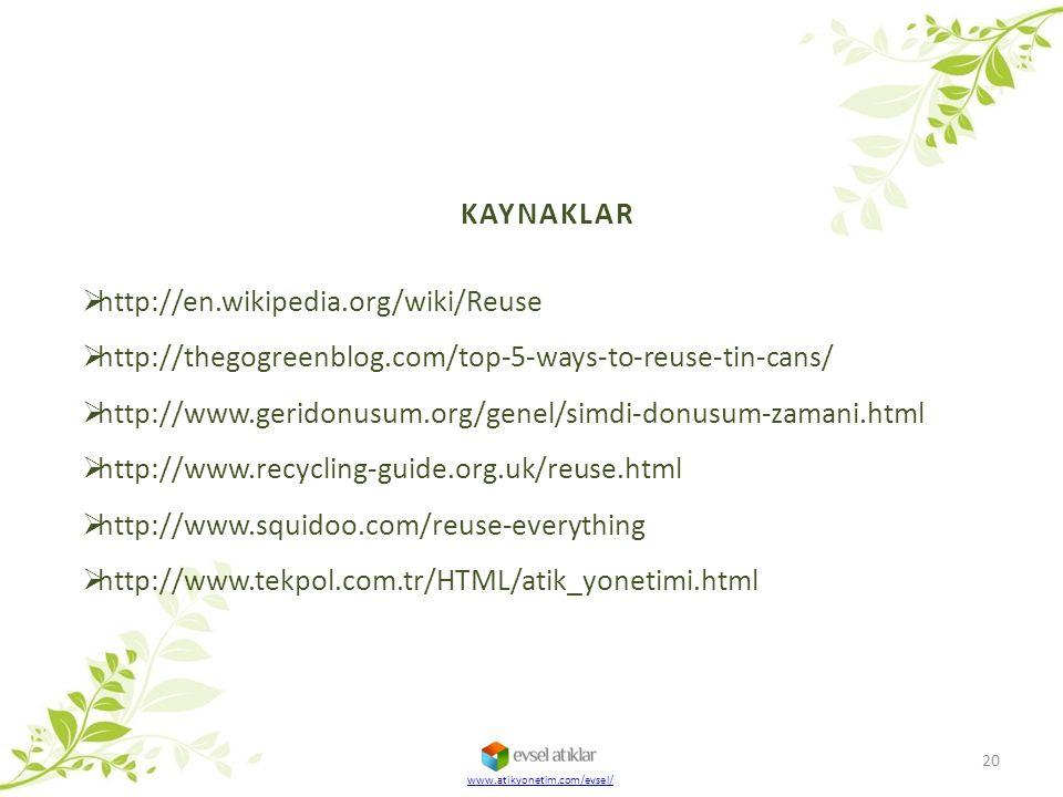 www.atikyonetim.com/evsel/ KAYNAKLAR  http://en.wikipedia.org/wiki/Reuse  http://thegogreenblog.com/top-5-ways-to-reuse-tin-cans/  http://www.gerid