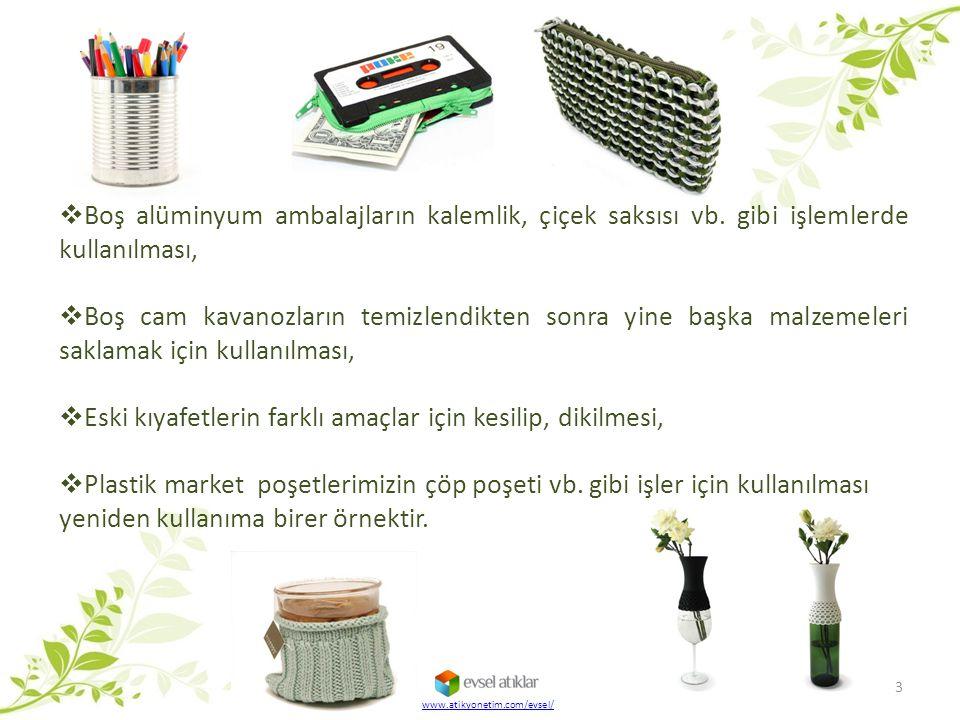 www.atikyonetim.com/evsel/  Boş alüminyum ambalajların kalemlik, çiçek saksısı vb. gibi işlemlerde kullanılması,  Boş cam kavanozların temizlendikte