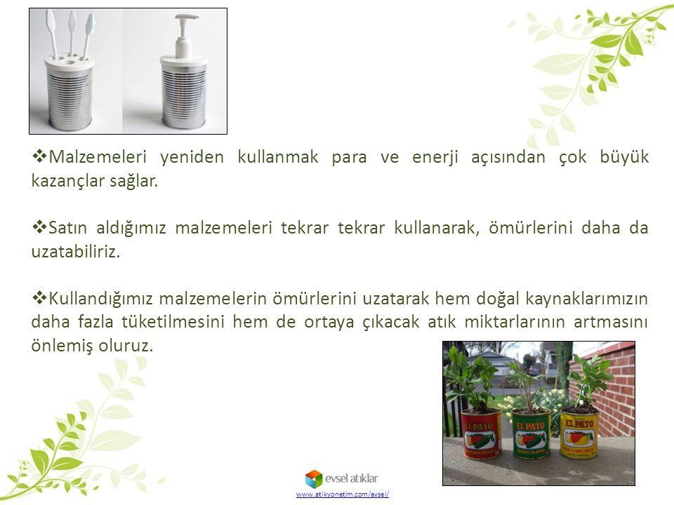 www.atikyonetim.com/evsel/  Malzemeleri yeniden kullanmak para ve enerji açısından çok büyük kazançlar sağlar.  Satın aldığımız malzemeleri tekrar t